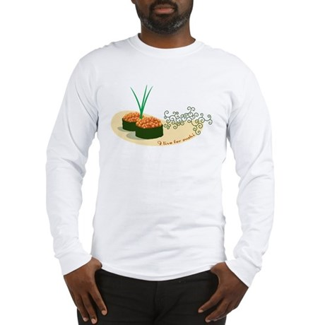 Live For Sushi Long Sleeve T-Shirt