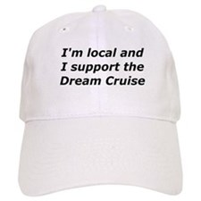 Im Local And I Support The Dream Cruise Baseball Cap