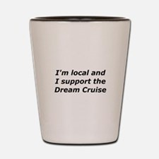 Im Local And I Support The Dream Cruise Shot Glass