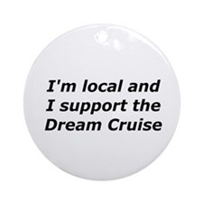 Im Local And I Support The Dream Cruise Ornament (