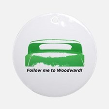 Follow Me To Woodward Ornament (Round)