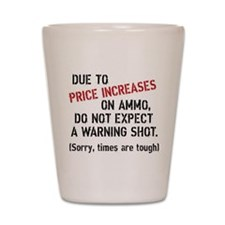 Due to price increases... Shot Glass