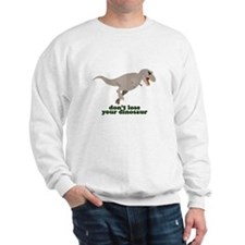 Don't Lose Your Dinosaur Sweatshirt