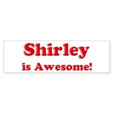 Shirley is Awesome Bumper Bumper Sticker