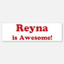 Reyna is Awesome Bumper Bumper Bumper Sticker