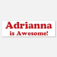 Adrianna is Awesome Bumper Bumper Bumper Sticker