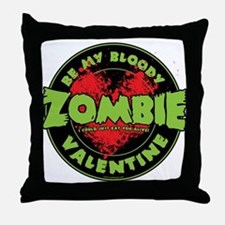 Be My Bloody Zombie Valentine! Throw Pillow