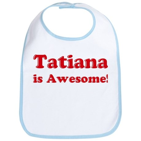 Tatiana is Awesome Bib