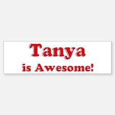Tanya is Awesome Bumper Bumper Bumper Sticker