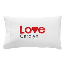 I Love Carolyn Pillow Case