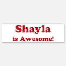 Shayla is Awesome Bumper Bumper Bumper Sticker