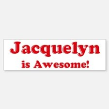 Jacquelyn is Awesome Bumper Bumper Bumper Sticker