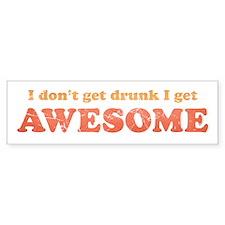 Vintage I don't get drunk Bumper Sticker