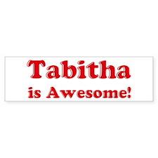 Tabitha is Awesome Bumper Bumper Sticker