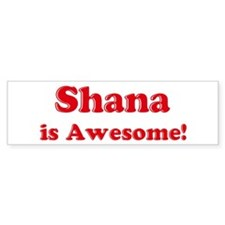 Shana is Awesome Bumper Bumper Sticker
