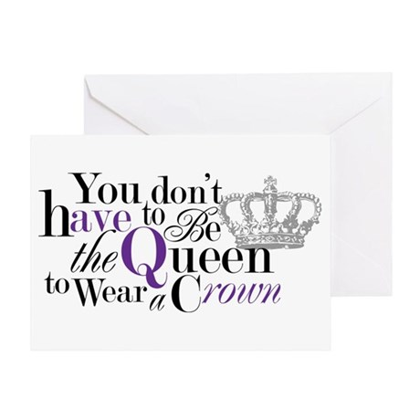 Queen to Wear a Crown Greeting Cards