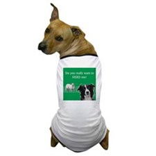 Do you really want to herd me? Dog T-Shirt