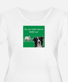 Do you really want to herd me? Plus Size T-Shirt