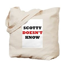 Scotty doesn't know Tote Bag