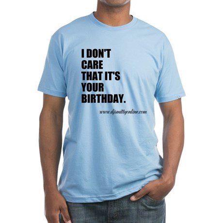I Don't Care It's Your Birthday Fitted T-Shirt