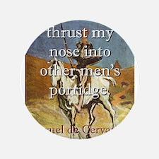 I Never Thrust My Nose - Cervantes Button