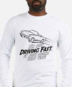 I'm not Driving Fast -A- Long Sleeve T-Shirt