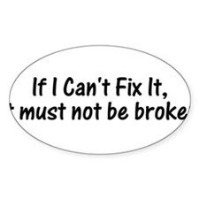If I Cant Fix It, It Must Not Be Broken Decal