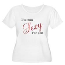 Too Sexy For You Plus Size T-Shirt