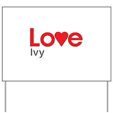 I Love Ivy Yard Sign