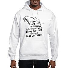 drive a slow car fast Hoodie