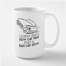 drive a slow car fast Mug