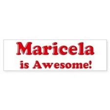 Maricela is Awesome Bumper Bumper Sticker