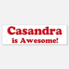 Casandra is Awesome Bumper Bumper Bumper Sticker