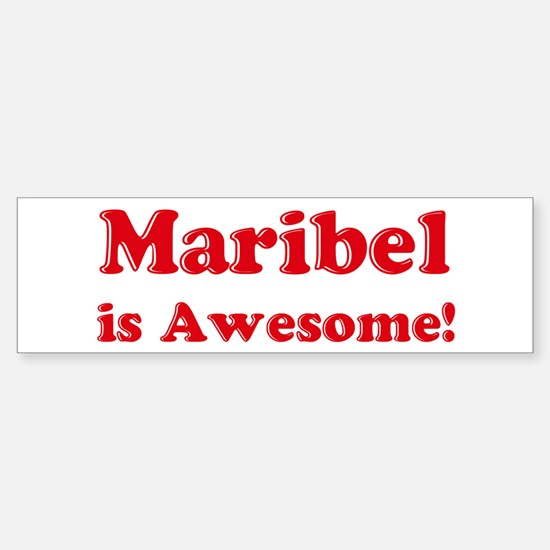 Maribel is Awesome Bumper Bumper Bumper Sticker