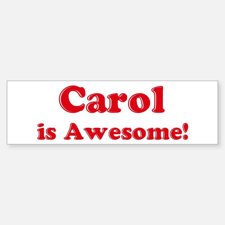 Carol is Awesome Bumper Bumper Bumper Sticker