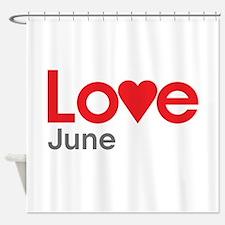 I Love June Shower Curtain