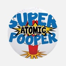 SUPER ATOMIC POOPER Ornament (Round)