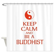 Keep calm and be a Buddhist. Shower Curtain