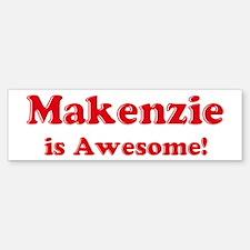 Makenzie is Awesome Bumper Bumper Bumper Sticker
