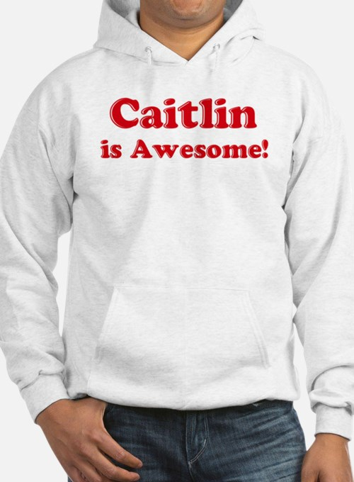 Caitlin is Awesome Hoodie