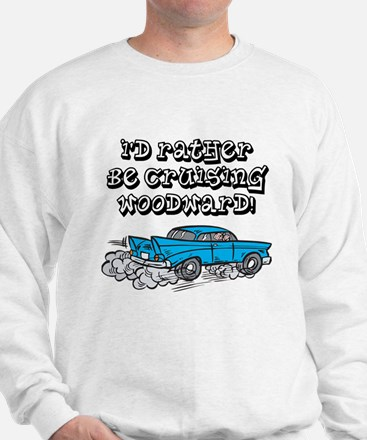 Id Rather Be Cruising Woodward Hotrod Sweatshirt