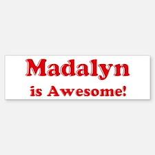 Madalyn is Awesome Bumper Bumper Bumper Sticker