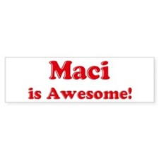 Maci is Awesome Bumper Bumper Sticker