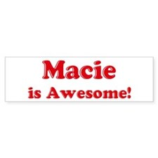 Macie is Awesome Bumper Bumper Sticker