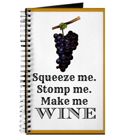 Squeeze Me Stomp Me Make Me Red Wine Journal