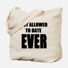 NOT ALLOWED TO DATE...EVER Tote Bag