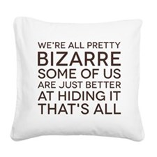 We're All Pretty Bizarre Square Canvas Pillow