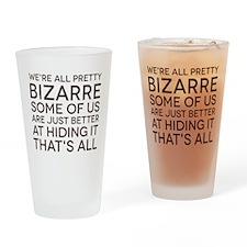 We're All Pretty Bizarre Drinking Glass
