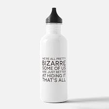 We're All Pretty Bizarre Water Bottle