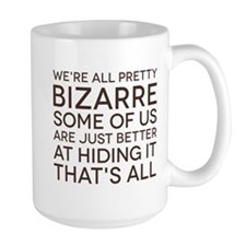 We're All Pretty Bizarre Mug
